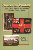 Heroes in Waiting: The 160th Bruce Battalion in the Great War cover
